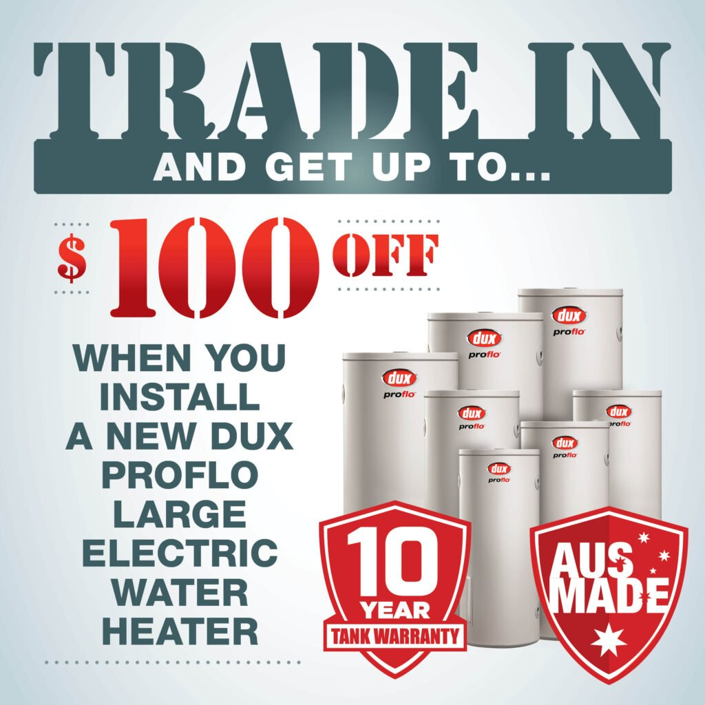 Trade in and SAVE up to $100.00 with Dux Hot Water